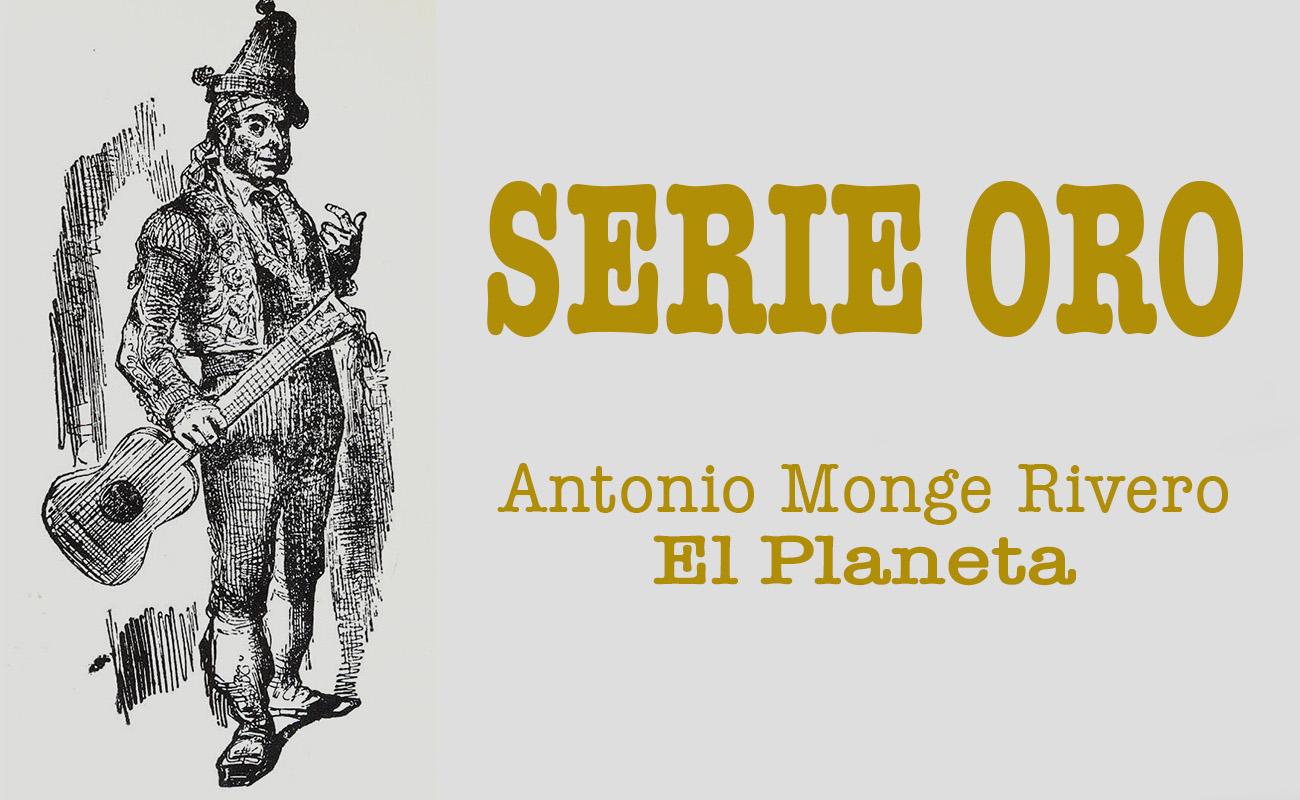 El cantaor flamenco Antonio Monge Rivero El Planeta. Serie Oro de Clásicos del Cante Jondo. Por Manuel Bohórquez.